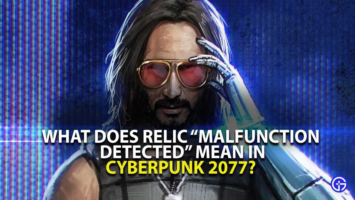 ¿Qué significa el mal funcionamiento de reliquia detectado en Cyberpunk 2077?