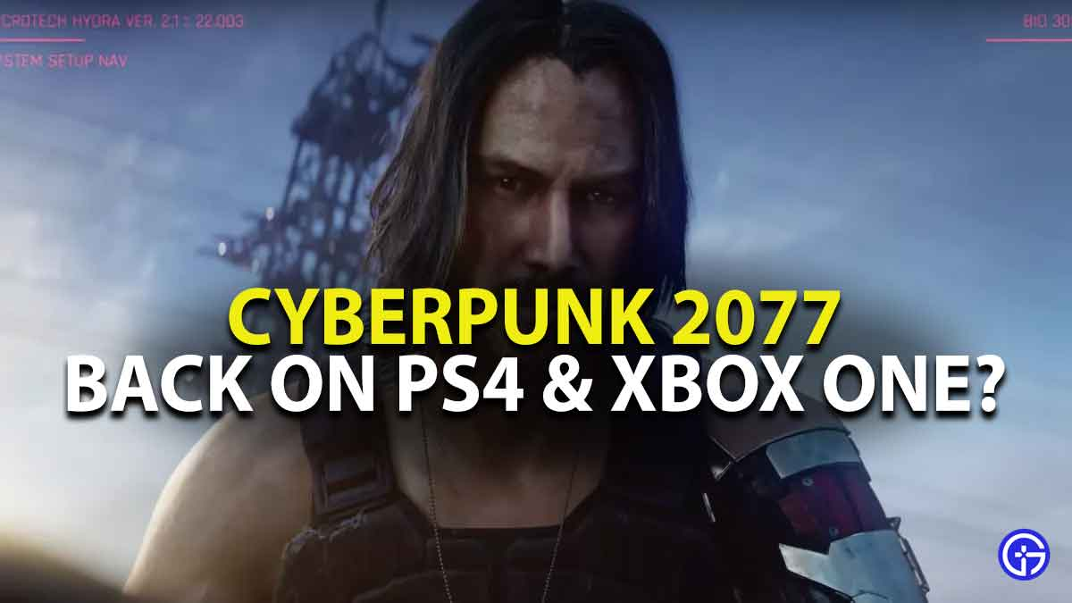 when will cyberpunk 2077 be back on ps4 and xbox one