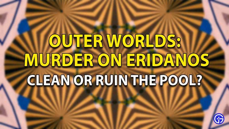 Outer Worlds: Murder On Eridanos ¿Limpiar o arruinar la piscina?