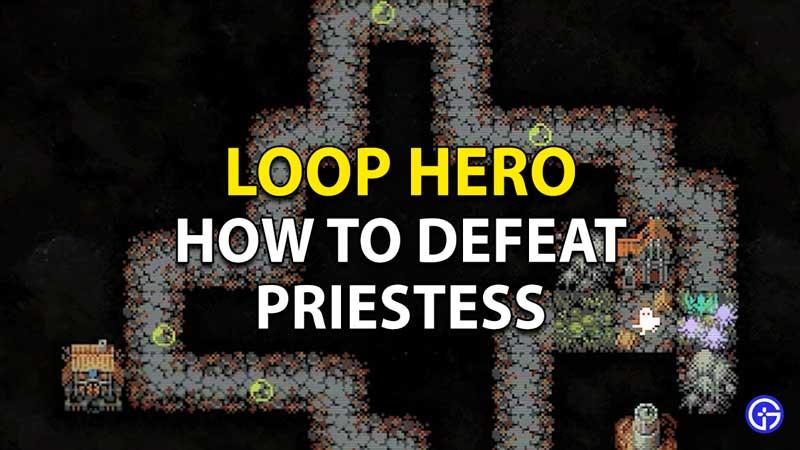 Cómo derrotar a la sacerdotisa en Loop Hero