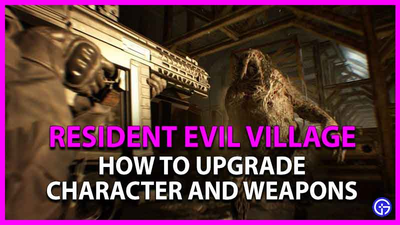 how to upgrade characters and weapons in resident evil village