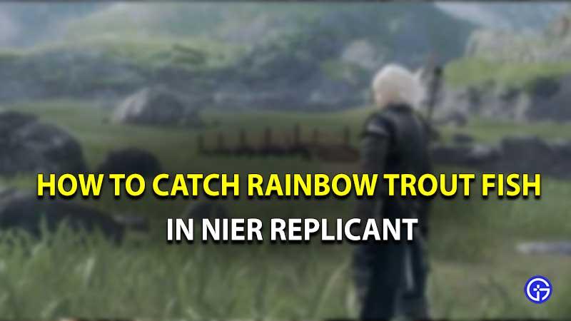 Trucha arcoíris replicante de Nier