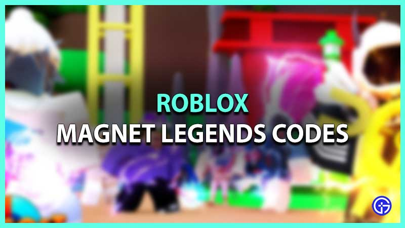 Lista de códigos de Roblox Magnet Legends