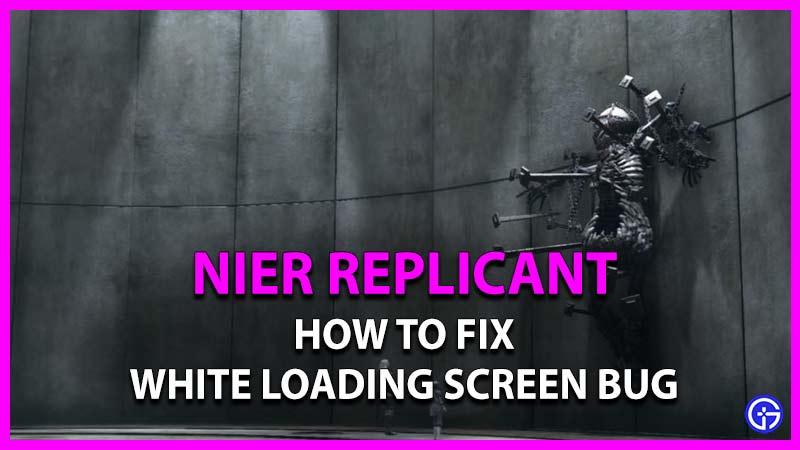 Cómo solucionar el error de la pantalla de carga blanca en nier replicant