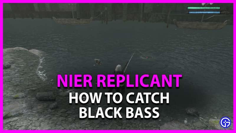 cómo atrapar black bass en nier replicant