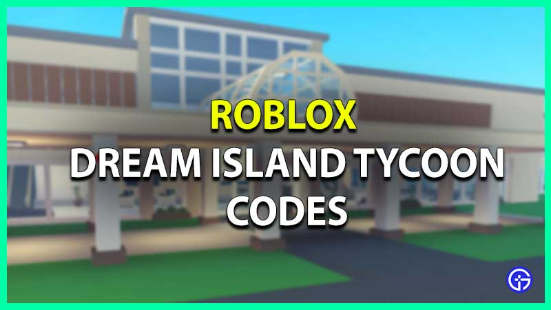 Lista de códigos de magnate de Roblox Dream Island