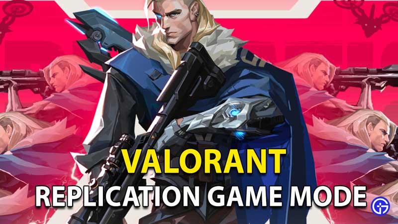 Cómo jugar al nuevo modo de juego de replicación en Valorant